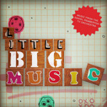 LittleBigMusic - Musical Oddities From and Inspired by LittleBigPlanet